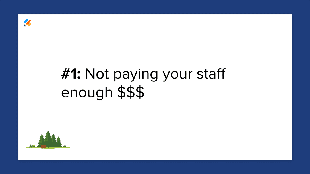 Mistake 1: Not paying your staff enough money.