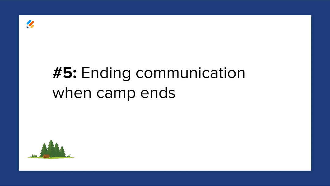 Mistake 5: Ending communication when camp ends.